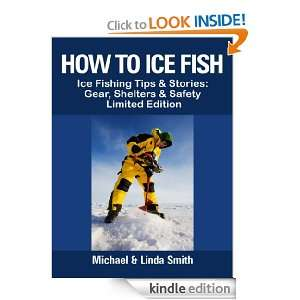 How To Ice Fish: Ice Fishing Tips & Stories: Gear, Shelters & Safety