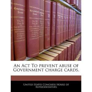 An Act To prevent abuse of Government charge cards