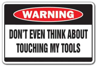 DONT TOUCH MY TOOLS Warning Sign danger funny gag gift dad workshop