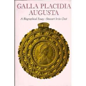 Placidia Augusta: A Biographical Essay: Stewart Irvin Oost: Books