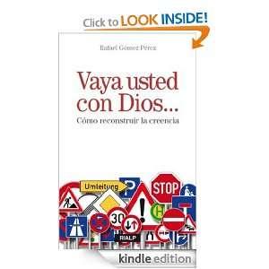 Vaya usted con Dios Cómo reconstruir la creencia (Spanish Edition