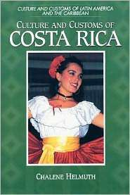 Culture And Customs Of Costa Rica, (0313360901), Chalene Helmuth