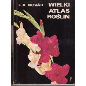 WIELKI ATLAS ROSLIN: F. A. Novak: Books