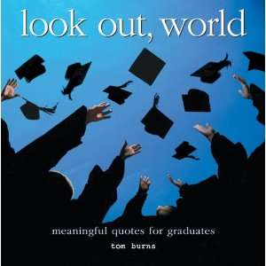 Look Out, World: Meaningful Quotes for Graduates