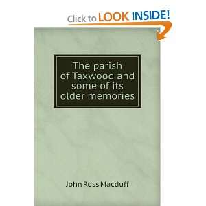 of Taxwood and some of its older memories John Ross Macduff Books
