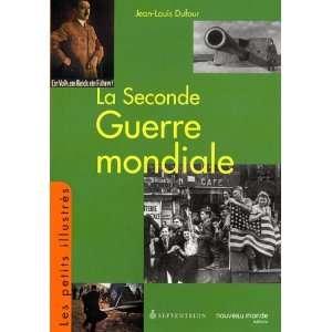 Seconde Guerre mondiale (La) (9782894484319): Jean Louis Dufour: Books