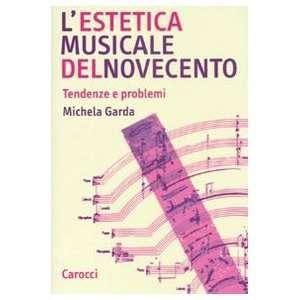 estetica musicale del Novecento. Tendenze e problemi Michela Garda