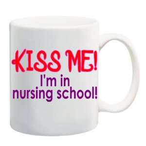 KISS ME IM IN NURSING SCHOOL Mug Coffee Cup 11 oz