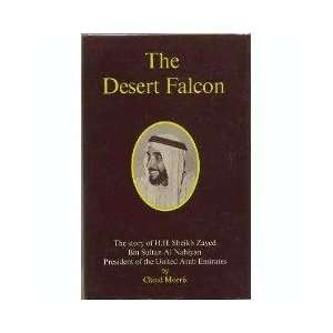 Desert Falcon: Life of Sheik Zaid bin Sultan Al Nahayyan, President of