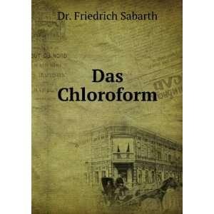 com Das Chloroform; Eine Zusammenstellung Der Bisher Ã?ber Dasselbe