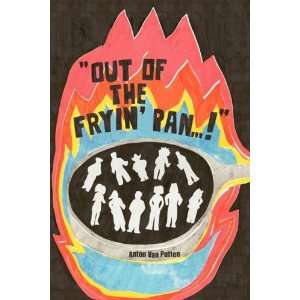 Out Of The Fryin Pan! (9781425758042): Anton Van Putten: Books