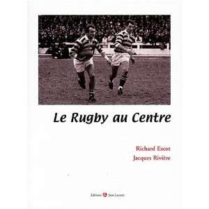 le rugby au centre (9782909718149): Richard;Riviere