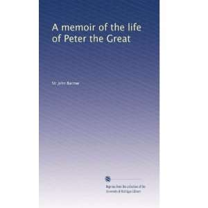 A memoir of the life of Peter the Great John Barrow Books
