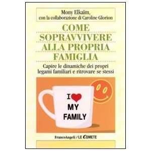 familiari e ritrovare se stessi (9788856823257): Mony Elkaim: Books