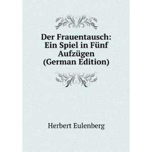 Der Frauentausch: Ein Spiel in Fünf Aufzügen (German