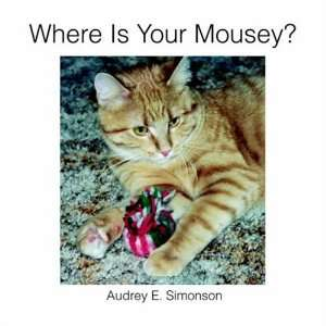 Where Is Your Mousey? (9781413402704) Audrey E. Simonson