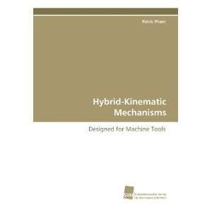 Hybrid Kinematic Mechanisms: Designed for Machine Tools