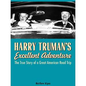 Harry Trumans Excellent Adventure The True Story of a Great American