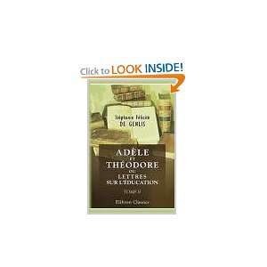 Adèle et Théodore, ou Lettres sur léducation. Contenant tous les