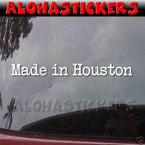 MADE IN HOUSTON Texas Vinyl Decal Window Sticker MI238