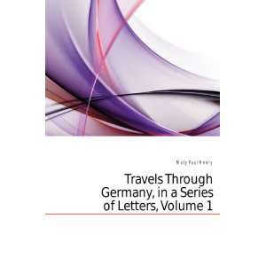 Germany, in a Series of Letters, Volume 1: Maty Paul Henry: Books