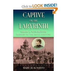 Captive of the Labyrinth: Sarah L. Winchester, Heiress to