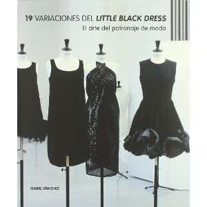 19 variaciones del Little Black Dress : el arte del patronaje de moda