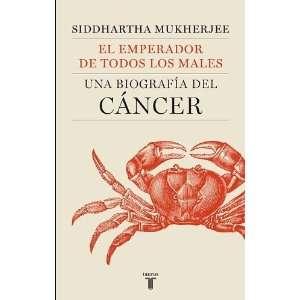 El emperador de todos los males Una biografia del Cancer