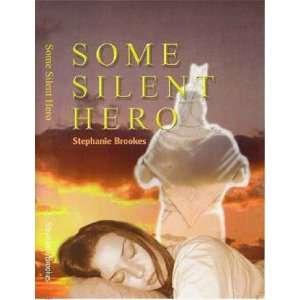 Some Silent Hero (9780954895907): Stephanie Brookes: Books