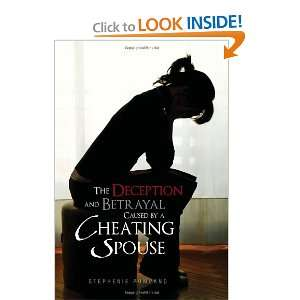 The Deception and Betrayal Caused By A Cheating Spouse: Stephenie