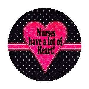 NURSES HAVE A LOT OF HEART 1.25 Pinback Button Badge / Pin ~ Nursing