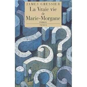 La Vraie Vie De Marie Morgane (9782859408688): Gressier
