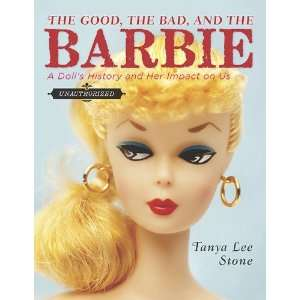 The Good, the Bad, and the Barbie: A Dolls History and Her Impact on